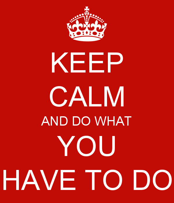 keep-calm-and-do-what-you-have-to-do